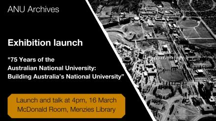 ANU Archives Exhibition: 75 Years of the Australian National University