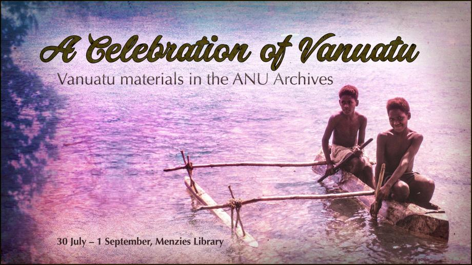 A Celebration of Vanuatu, exhibition in Menzies Library 30 July- 1 September