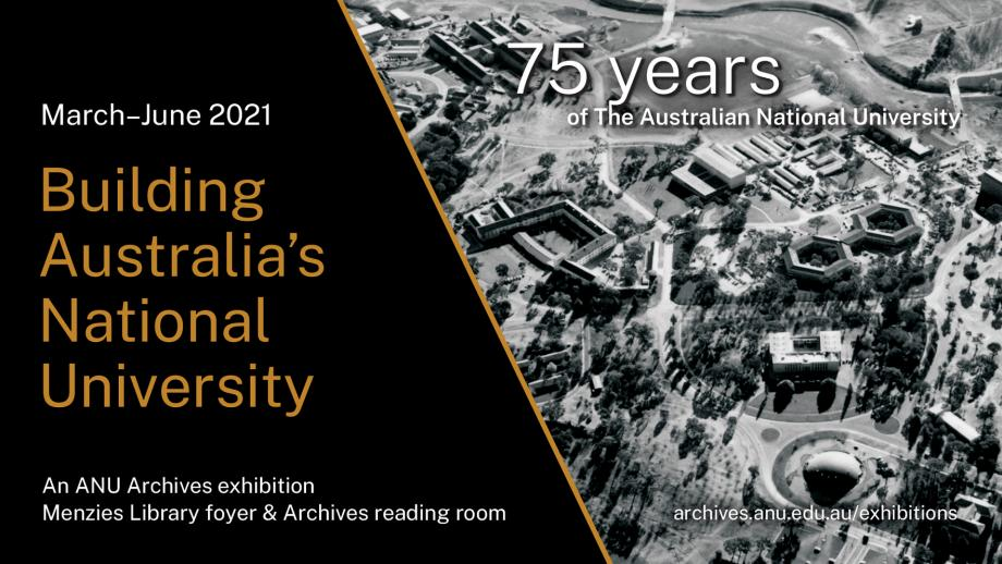 Building Australia's National University - an ANU Archives exhibition (March to June 2021) Menzies Library